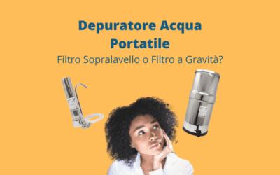 Depuratore acqua portatile: Filtro Sopralavello o Filtro a Gravità?