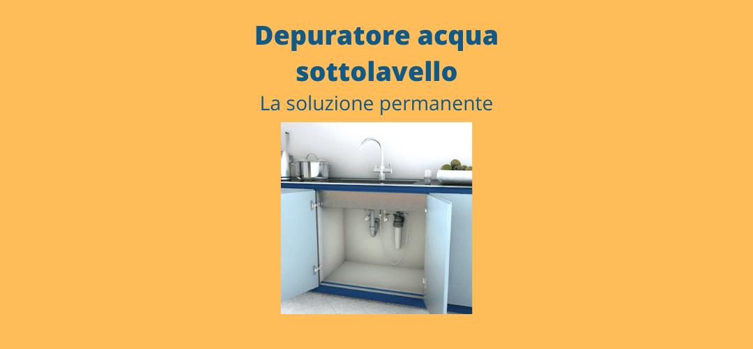 Depuratore acqua sottolavello: la soluzione permanente