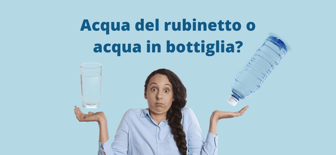 Acqua del rubinetto o acqua in bottiglia?