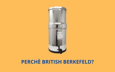 Perchè acquistare il depuratore a gravità British Berkefeld?