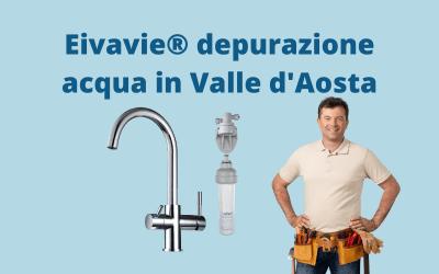 Eivavie® depurazione acqua in Valle D'Aosta