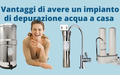 I vantaggi di un impianto depuratore acqua domestico